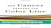 Ebook How Cancer Crossed the Color Line Free Online