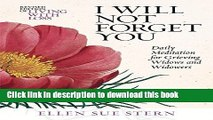 [Download] I WILL NOT FORGET YOU: Daily Meditations for Grieving Widows and Widowers ((365 Day