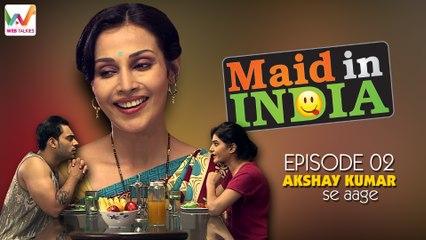 Maid In India Ep2: AkshayKumar Se Aage!