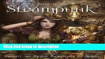 Ebook Steampunk: Fantasy Art, Fashion, Fiction   The Movies (Gothic Dreams) Full Download
