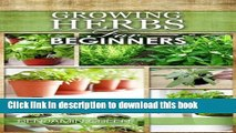 Ebook Growing Herbs for Beginners: How to Grow Low cost Indoor and Outdoor Herbs in containers,