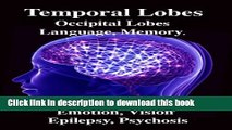 [Read PDF] Temporal Lobes: Occipital Lobes, Memory, Language, Vision, Emotion, Epilepsy, Psychosis
