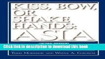 Books Kiss, Bow, Or Shake Hands Asia: How to Do Business in 13 Asian Countries Full Online