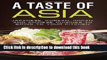 Ebook A Taste of Asia: Japanese, Korean, Indian, and Chinese Cuisines to Bring to Your Kitchen