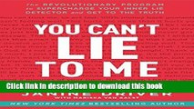 Ebook You Can t Lie to Me: The Revolutionary Program to Supercharge Your Inner Lie Detector and