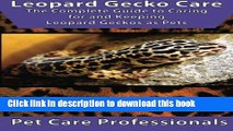 Download  Leopard Gecko Care: The Complete Guide to Caring for and Keeping Leopard Geckos as Pets