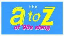 A-Z of 90s Slang