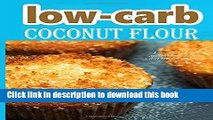 Ebook Low-carb coconut flour recipes: low-carb low fat weight loss delicious diet recipe cookbook