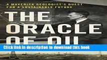 READ FREE FULL The Oracle of Oil: A Maverick Geologist s