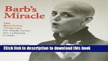 [Read PDF] Barb s Miracle: How Barb Tarbox Transformed Her Deadly Cancer into a Life-Saving