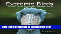Books Extreme Birds: The World s Most Extraordinary and Bizarre Birds Free Download
