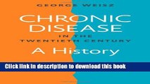 Download  Chronic Disease in the Twentieth Century: A History  Free Books