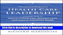 Transforming Health Care Leadership: A Systems Guide to Improve Patient Care, Decrease Costs, and