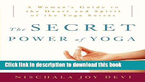 Ebook The Secret Power of Yoga: A Woman s Guide to the Heart and Spirit of the Yoga Sutras Full