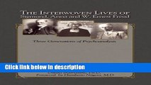 Ebook The Interwoven Lives of Sigmund, Anna and W. Ernest Freud: Three Generations of