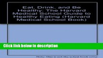 Ebook Eat, Drink, and Be Healthy: The Harvard Medical School Guide to Healthy Eating (Harvard