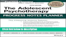 Books The Adolescent Psychotherapy Progress Notes Planner (PracticePlanners) Full Online