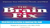 Books The Brain Fix: What s the Matter with Your Gray Matter: Improve Your Memory, Moods, and Mind