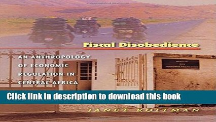 Ebook Fiscal Disobedience: An Anthropology of Economic Regulation in Central Africa Free Online