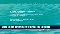 Books The Data Bank Society (Routledge Revivals): Organizations, Computers and Social Freedom Free
