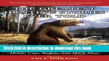 Books The Greatest Hunting Stories Ever Told: Classic Tales of Hunting Grizzly, Moose, Cape