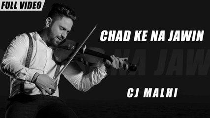 New Punjabi Songs 2016 | Chad Ke Na Jawin | Official Video [Hd] | CJ Malhi | Latest Punjabi Songs 2016