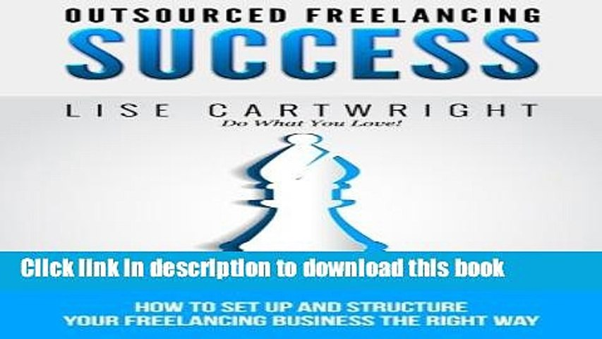[Read PDF] Outsourced Freelancing Success: How to Set Up and Structure Your  Freelancing Business