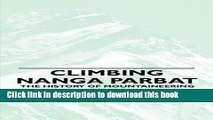 Ebook Climbing Nanga Parbat - The History of Mountaineering Expeditions to One of the Highest