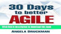 Ebook 30 Days to Better Agile: Effective Strategies for Getting Results Fast Using Scrum Free
