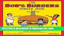 Ebook The Bob s Burgers Burger Book: Real Recipes for Joke Burgers Free Online