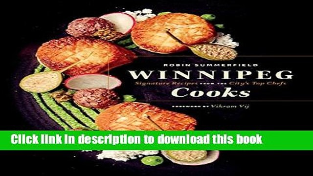 Books Winnipeg Cooks: Signature Recipes from the City s Top Chefs Free Online