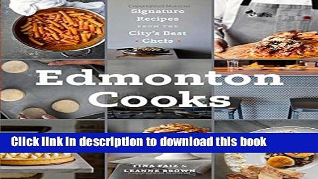 Ebook Edmonton Cooks: Signature Recipes from the City s Best Chefs Free Download