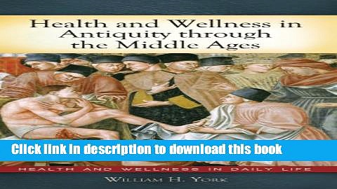 Books Health and Wellness in Antiquity through the Middle Ages (Health and Wellness in Daily Life)