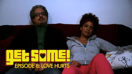 Get Some - S1|E8 - Love Hurts (Kollideoscope)