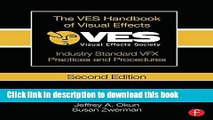 Download  The VES Handbook of Visual Effects: Industry Standard VFX Practices and Procedures  Free