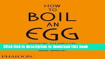 Ebook How to Boil an Egg  Poach One, Scramble One, Fry One, Bake One, Steam One Full Online