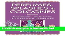 Books Perfumes, Splashes   Colognes: Discovering and Crafting Your Personal Fragrances Free Online
