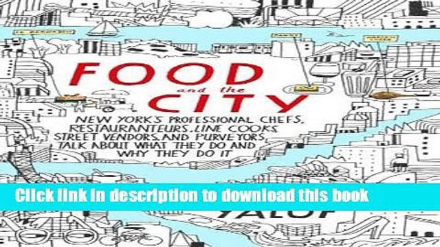 Ebook Food and the City: New York s Professional Chefs, Restaurateurs, Line Cooks, Street Vendors,