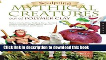 Download Sculpting Mythical Creatures out of Polymer Clay: Making a Gnome, Pixie, Halfling, Fairy,