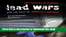 Ebook Lead Wars: The Politics of Science and the Fate of America s Children (California/Milbank