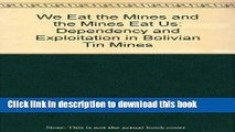 [Read PDF] We Eat the Mines and the Mines Eat Us: Dependency and Exploitation in Bolivian Tin