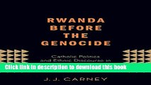 Books Rwanda Before the Genocide: Catholic Politics and Ethnic Discourse in the Late Colonial Era