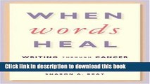 Books When Words Heal: Writing Through Cancer Full Online