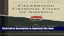 Books Celebrated Criminal Cases of America (Classic Reprint) Free Online