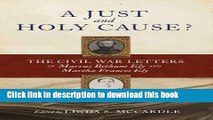 Books A Just and Holy Cause?: The Civil War Letters of Marcus Bethune Ely and Martha Frances Ely