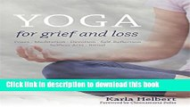 Books Yoga for Grief and Loss: Poses, Meditation, Devotion, Self-Reflection, Selfless Acts, Ritual