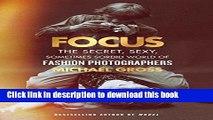 Ebook Focus: The Secret, Sexy, Sometimes Sordid World of Fashion Photographers Full Online