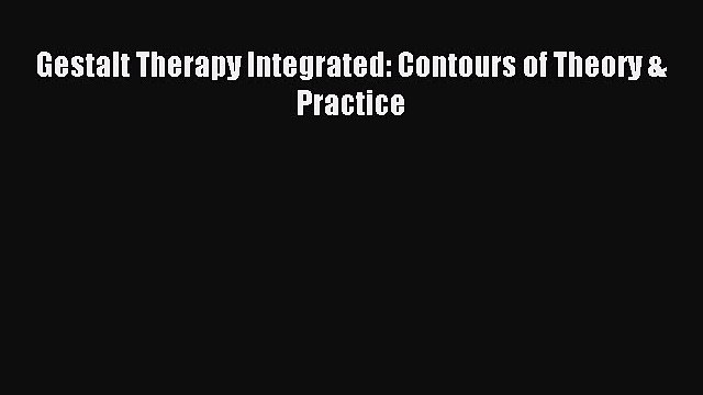 Read Gestalt Therapy Integrated: Contours of Theory & Practice Ebook Free