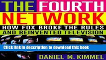 [Read PDF] The Fourth Network: How FOX Broke the Rules and Reinvented Television Download Free