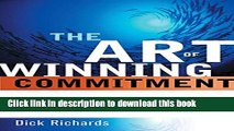 [Read PDF] Art of Winning Commitment: 10 Ways Leaders Can Engage Minds, Hearts, and Spirits